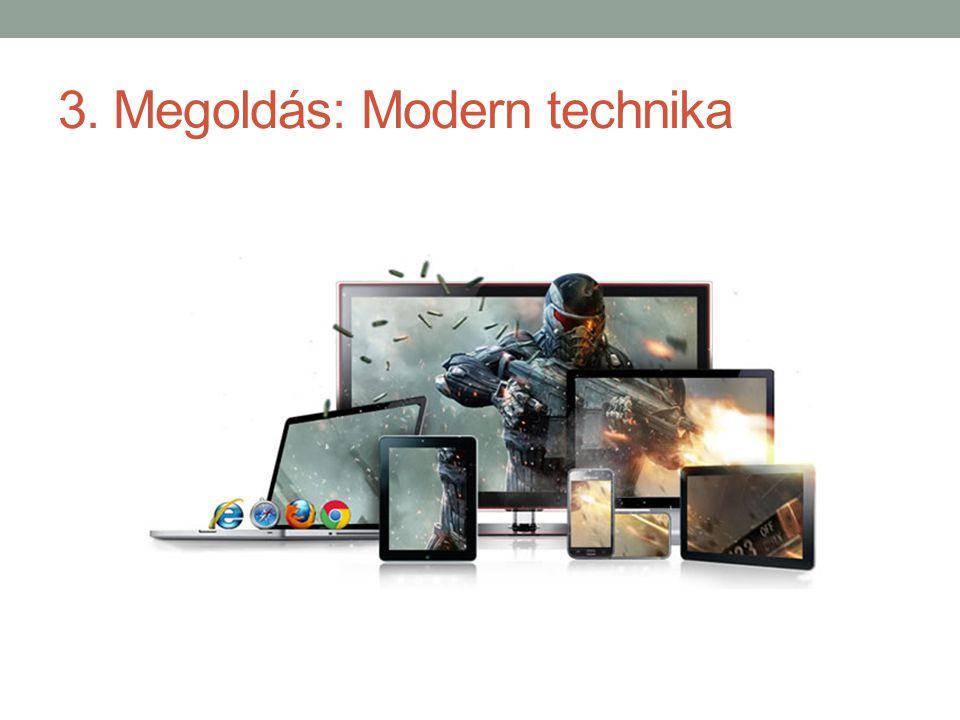 3. Megoldás: Modern technika