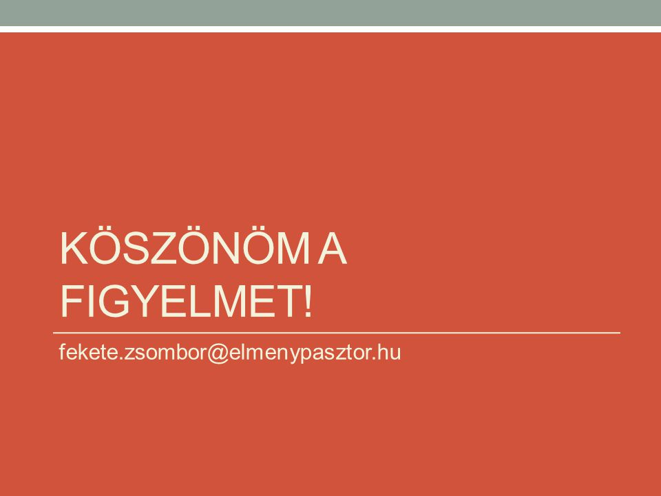 KÖSZÖNÖM A FIGYELMET! fekete.zsombor@elmenypasztor.hu