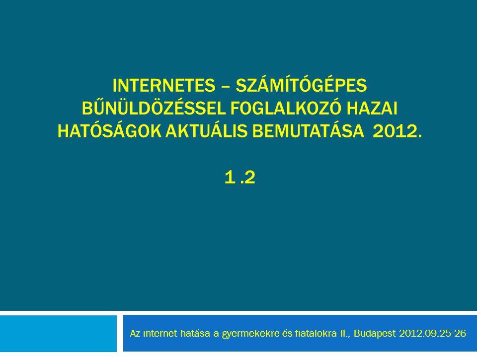 INTERNETES – SZÁMÍTÓGÉPES BŰNÜLDÖZÉSSEL FOGLALKOZÓ HAZAI HATÓSÁGOK AKTUÁLIS BEMUTATÁSA 2012. 1.2 Az internet hatása a gyermekekre és fiatalokra II., B