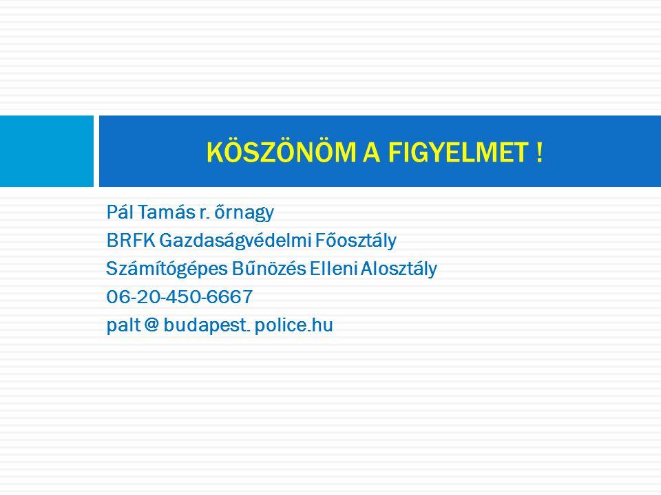 Pál Tamás r. őrnagy BRFK Gazdaságvédelmi Főosztály Számítógépes Bűnözés Elleni Alosztály 06-20-450-6667 palt @ budapest. police.hu KÖSZÖNÖM A FIGYELME