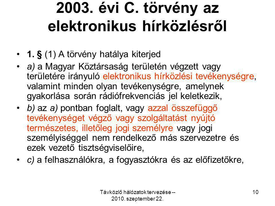 Távközlő hálózatok tervezése -- 2010. szeptember 22. 10 2003. évi C. törvény az elektronikus hírközlésről 1. § (1) A törvény hatálya kiterjed a) a Mag