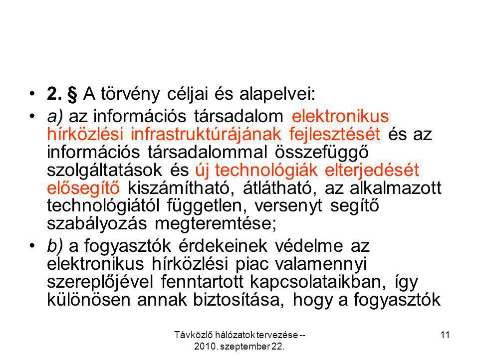 Távközlő hálózatok tervezése -- 2010. szeptember 22. 11 2. § A törvény céljai és alapelvei: a) az információs társadalom elektronikus hírközlési infra