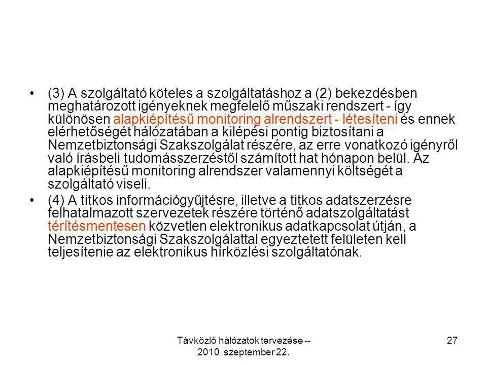 Távközlő hálózatok tervezése -- 2010. szeptember 22. 27 (3) A szolgáltató köteles a szolgáltatáshoz a (2) bekezdésben meghatározott igényeknek megfele