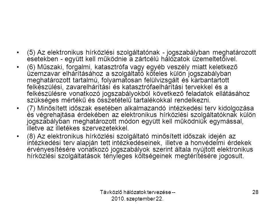 Távközlő hálózatok tervezése -- 2010. szeptember 22. 28 (5) Az elektronikus hírközlési szolgáltatónak - jogszabályban meghatározott esetekben - együtt