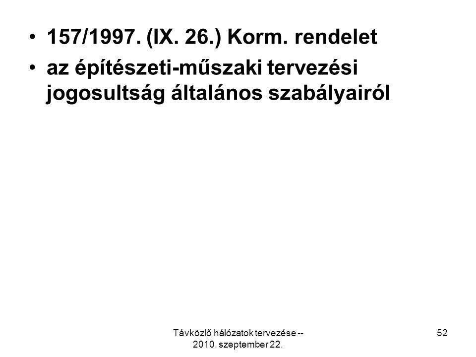 Távközlő hálózatok tervezése -- 2010. szeptember 22. 52 157/1997. (IX. 26.) Korm. rendelet az építészeti-műszaki tervezési jogosultság általános szabá