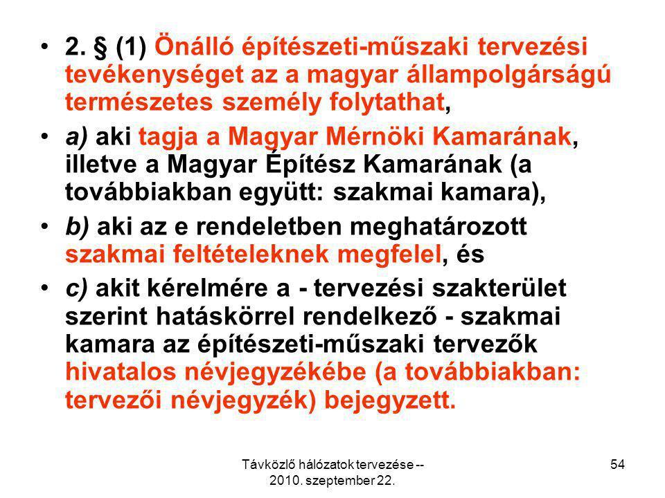 Távközlő hálózatok tervezése -- 2010. szeptember 22. 54 2. § (1) Önálló építészeti-műszaki tervezési tevékenységet az a magyar állampolgárságú termész