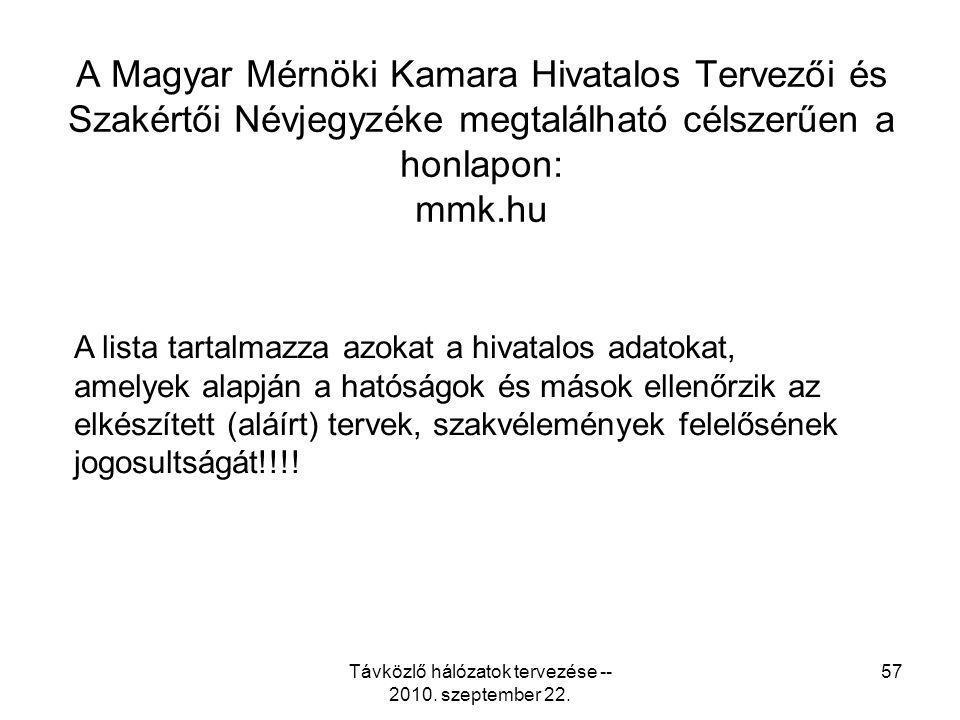 Távközlő hálózatok tervezése -- 2010. szeptember 22. 57 A Magyar Mérnöki Kamara Hivatalos Tervezői és Szakértői Névjegyzéke megtalálható célszerűen a