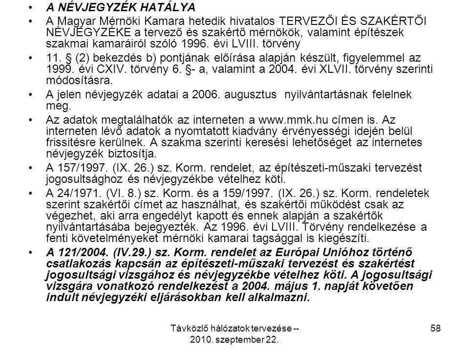 Távközlő hálózatok tervezése -- 2010. szeptember 22. 58 A NÉVJEGYZÉK HATÁLYA A Magyar Mérnöki Kamara hetedik hivatalos TERVEZŐI ÉS SZAKÉRTŐI NÉVJEGYZÉ