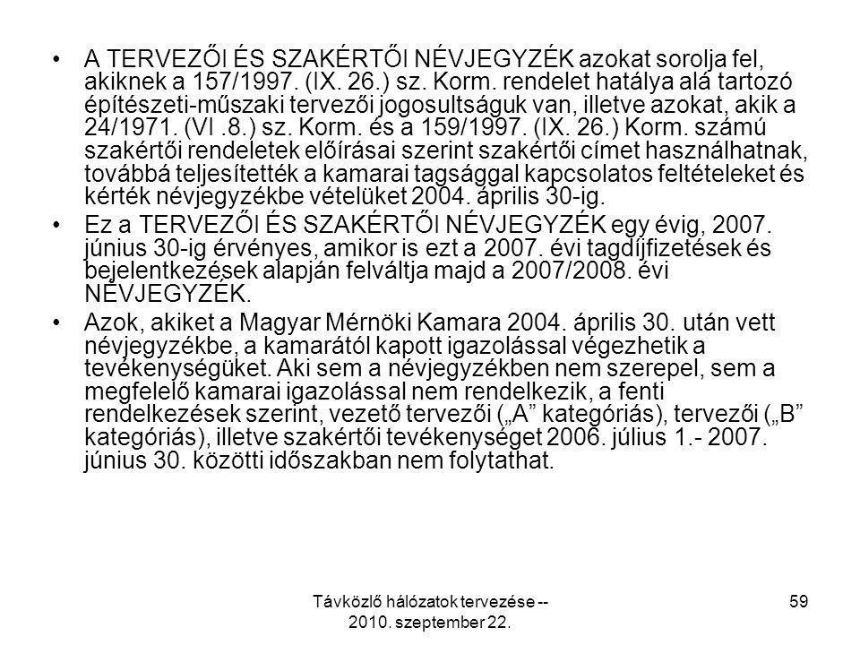 Távközlő hálózatok tervezése -- 2010. szeptember 22. 59 A TERVEZŐI ÉS SZAKÉRTŐI NÉVJEGYZÉK azokat sorolja fel, akiknek a 157/1997. (IX. 26.) sz. Korm.