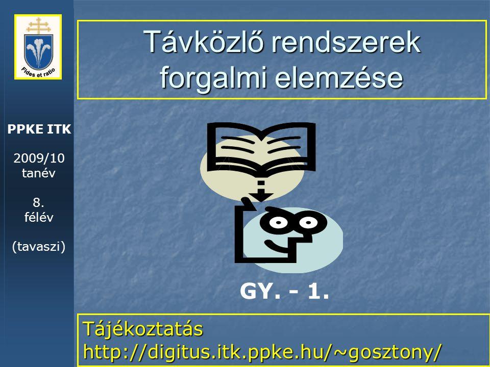 PPKE ITK 2009/10 tanév 8. félév (tavaszi) Távközlő rendszerek forgalmi elemzése Tájékoztatás http://digitus.itk.ppke.hu/~gosztony/ GY. - 1.