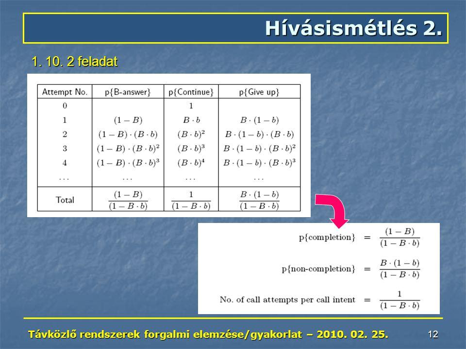 Távközlő rendszerek forgalmi elemzése/gyakorlat – 2010. 02. 25. 12 Hívásismétlés 2. 1. 10. 2 feladat