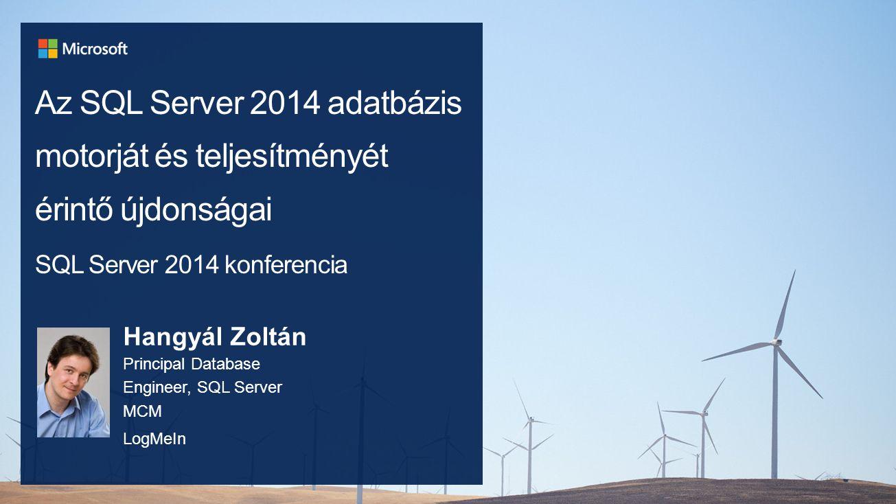 Az SQL Server 2014 adatbázis motorját és teljesítményét érintő újdonságai SQL Server 2014 konferencia Hangyál Zoltán Principal Database Engineer, SQL Server MCM LogMeIn