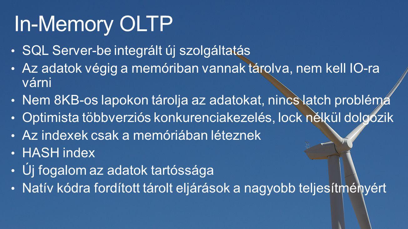 In-Memory OLTP SQL Server-be integrált új szolgáltatás Az adatok végig a memóriban vannak tárolva, nem kell IO-ra várni Nem 8KB-os lapokon tárolja az adatokat, nincs latch probléma Optimista többverziós konkurenciakezelés, lock nélkül dolgozik Az indexek csak a memóriában léteznek HASH index Új fogalom az adatok tartóssága Natív kódra fordított tárolt eljárások a nagyobb teljesítményért