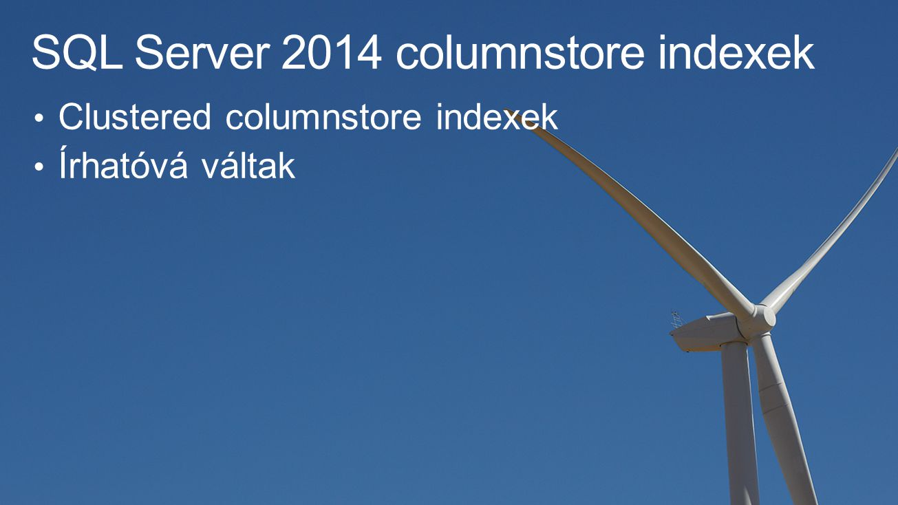SQL Server 2014 columnstore indexek Clustered columnstore indexek Írhatóvá váltak