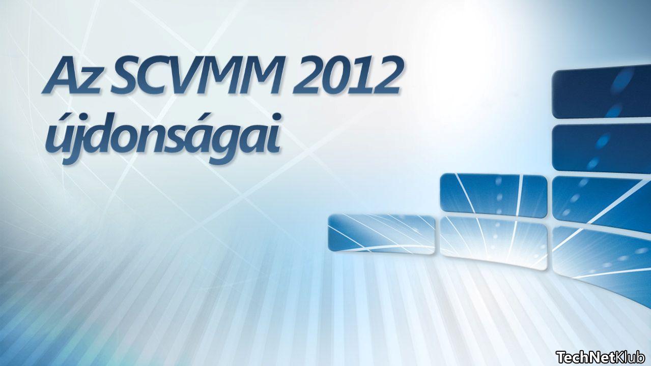 SCVMM 2012 – a privát felhőre optimalizálva Szolgáltatások Felhő Telepítés Szerkezeti elemek Hyper-V Bare Metal Provisioning Hyper-V, VMware, Citrix XenServer Hyper-V, VMware, Citrix XenServer Hálózatkezelés Adattár kezelés Frissítés kezelés Dynamic Optimization Energia- gazdálkodás Fürtkezelés Szerkezeti elemek adminisztrációja