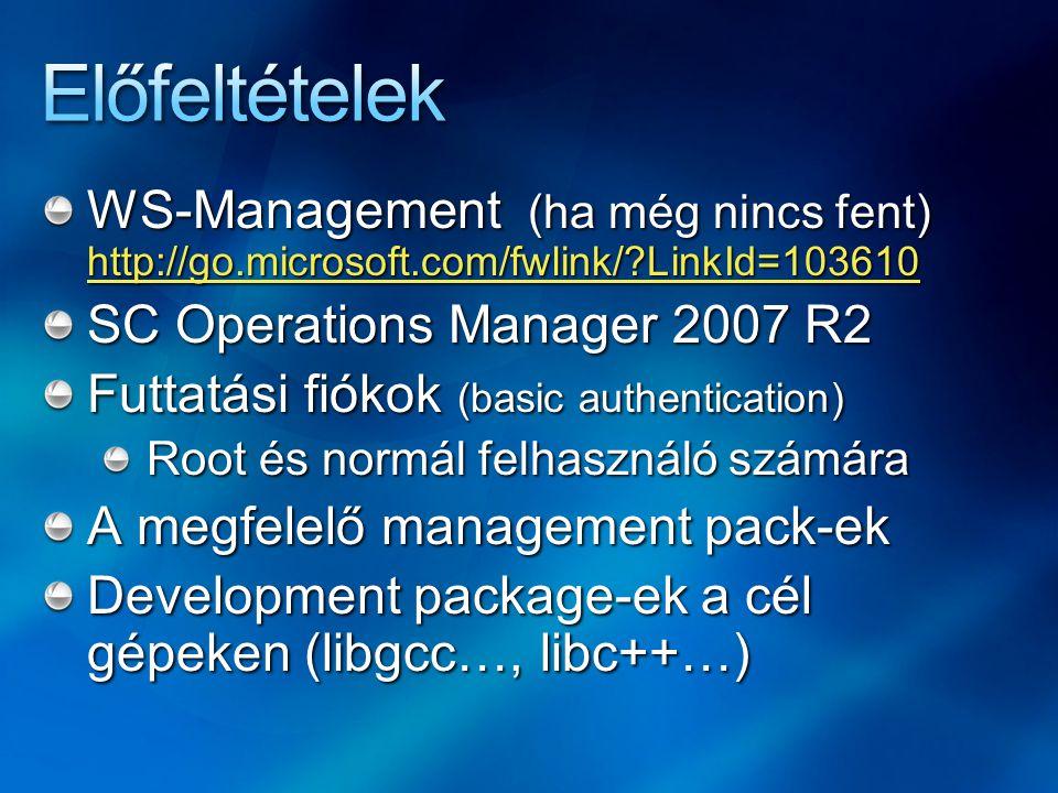 WS-Management (ha még nincs fent) http://go.microsoft.com/fwlink/ LinkId=103610 http://go.microsoft.com/fwlink/ LinkId=103610 SC Operations Manager 2007 R2 Futtatási fiókok (basic authentication) Root és normál felhasználó számára A megfelelő management pack-ek Development package-ek a cél gépeken (libgcc…, libc++…)