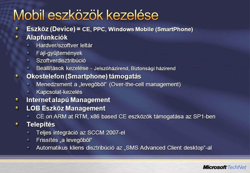 Eszköz (Device) = CE, PPC, Windows Mobile (SmartPhone) Alapfunkciók Hardver/szoftver leltár Fájl-gyűjteményekSzoftverdisztribúció Beállítások kezelése