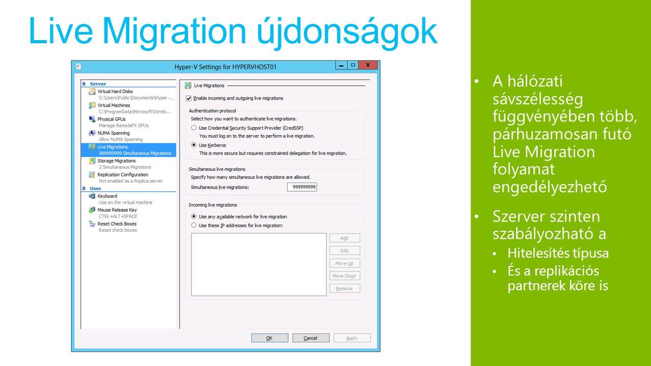 Live Migration újdonságok A hálózati sávszélesség függvényében több, párhuzamosan futó Live Migration folyamat engedélyezhető Szerver szinten szabályozható a Hitelesítés típusa És a replikációs partnerek köre is