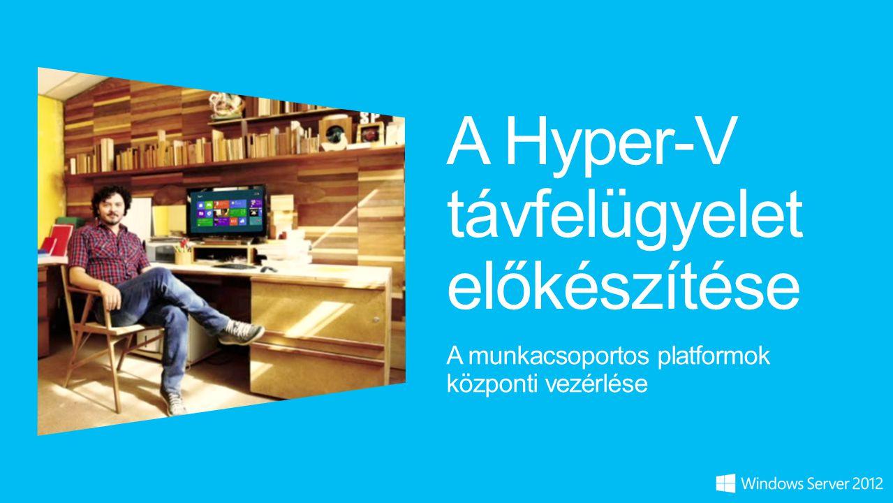A Hyper-V távfelügyelet előkészítése A munkacsoportos platformok központi vezérlése