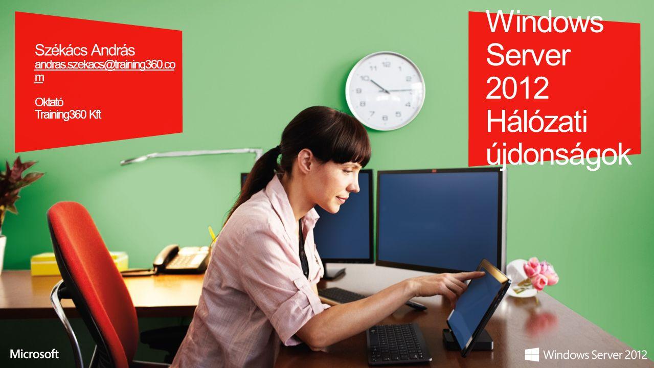 Windows Server 2012 Hálózati újdonságok Székács András andras.szekacs@training360.co m Oktató Training360 Kft