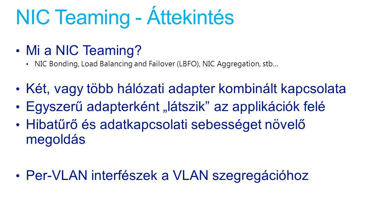 NIC Teaming - Áttekintés Mi a NIC Teaming? NIC Bonding, Load Balancing and Failover (LBFO), NIC Aggregation, stb… Két, vagy több hálózati adapter komb