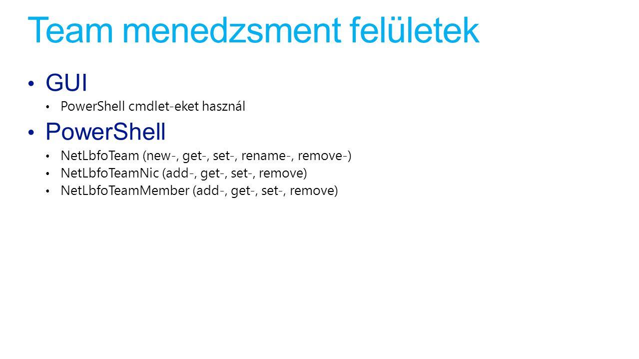 Team menedzsment felületek GUI PowerShell cmdlet-eket használ PowerShell NetLbfoTeam (new-, get-, set-, rename-, remove-) NetLbfoTeamNic (add-, get-,