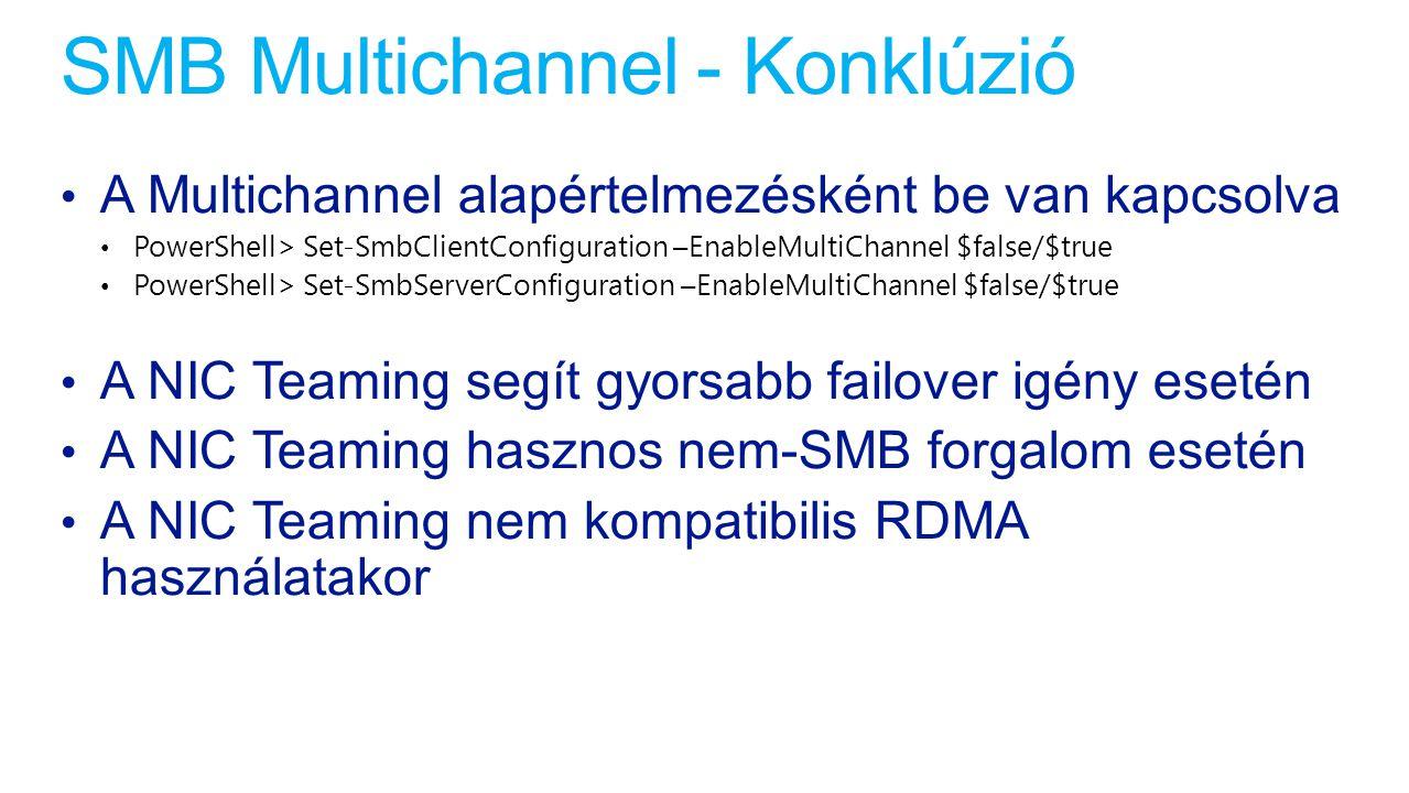 SMB Multichannel - Konklúzió A Multichannel alapértelmezésként be van kapcsolva PowerShell> Set-SmbClientConfiguration –EnableMultiChannel $false/$tru