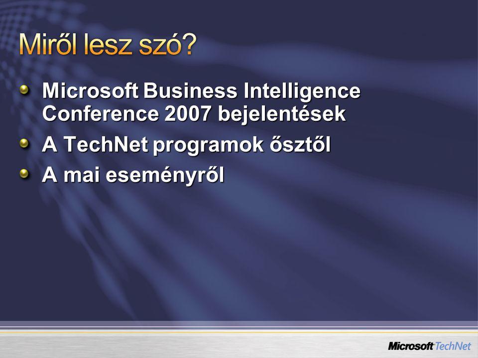 Microsoft Business Intelligence Conference 2007 bejelentések A TechNet programok ősztől A mai eseményről
