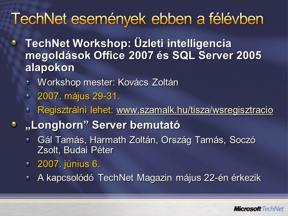 TechNet Workshop: Üzleti intelligencia megoldások Office 2007 és SQL Server 2005 alapokon Workshop mester: Kovács Zoltán 2007.