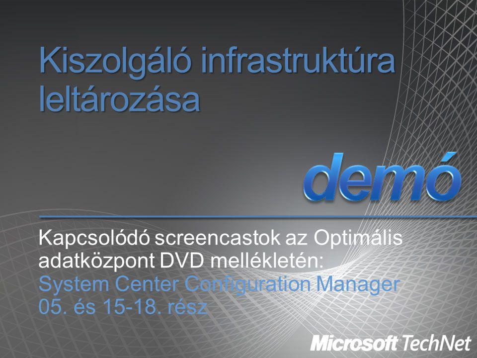 Kiszolgáló infrastruktúra leltározása Kapcsolódó screencastok az Optimális adatközpont DVD mellékletén: System Center Configuration Manager 05. és 15-
