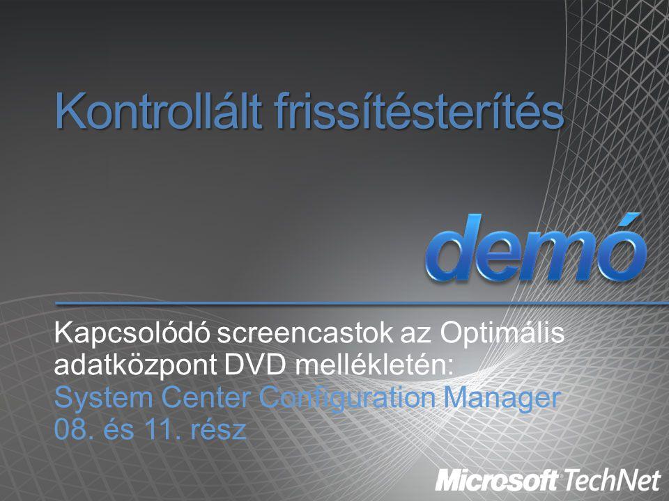 Kontrollált frissítésterítés Kapcsolódó screencastok az Optimális adatközpont DVD mellékletén: System Center Configuration Manager 08. és 11. rész