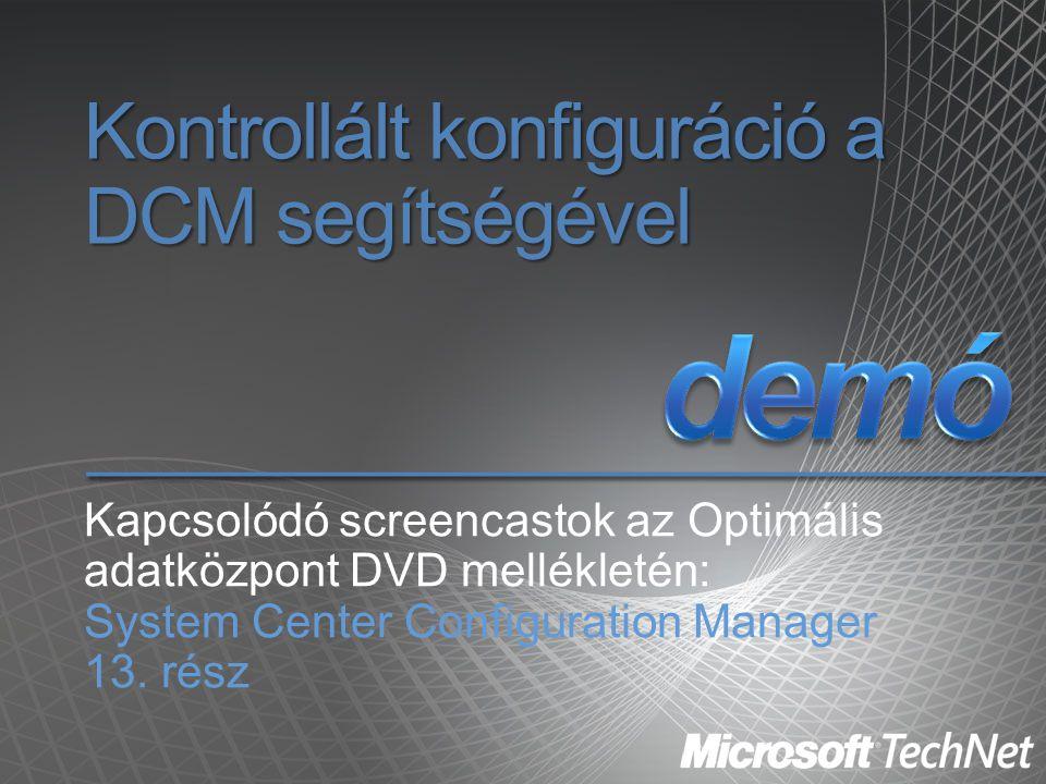 Kontrollált konfiguráció a DCM segítségével Kapcsolódó screencastok az Optimális adatközpont DVD mellékletén: System Center Configuration Manager 13.