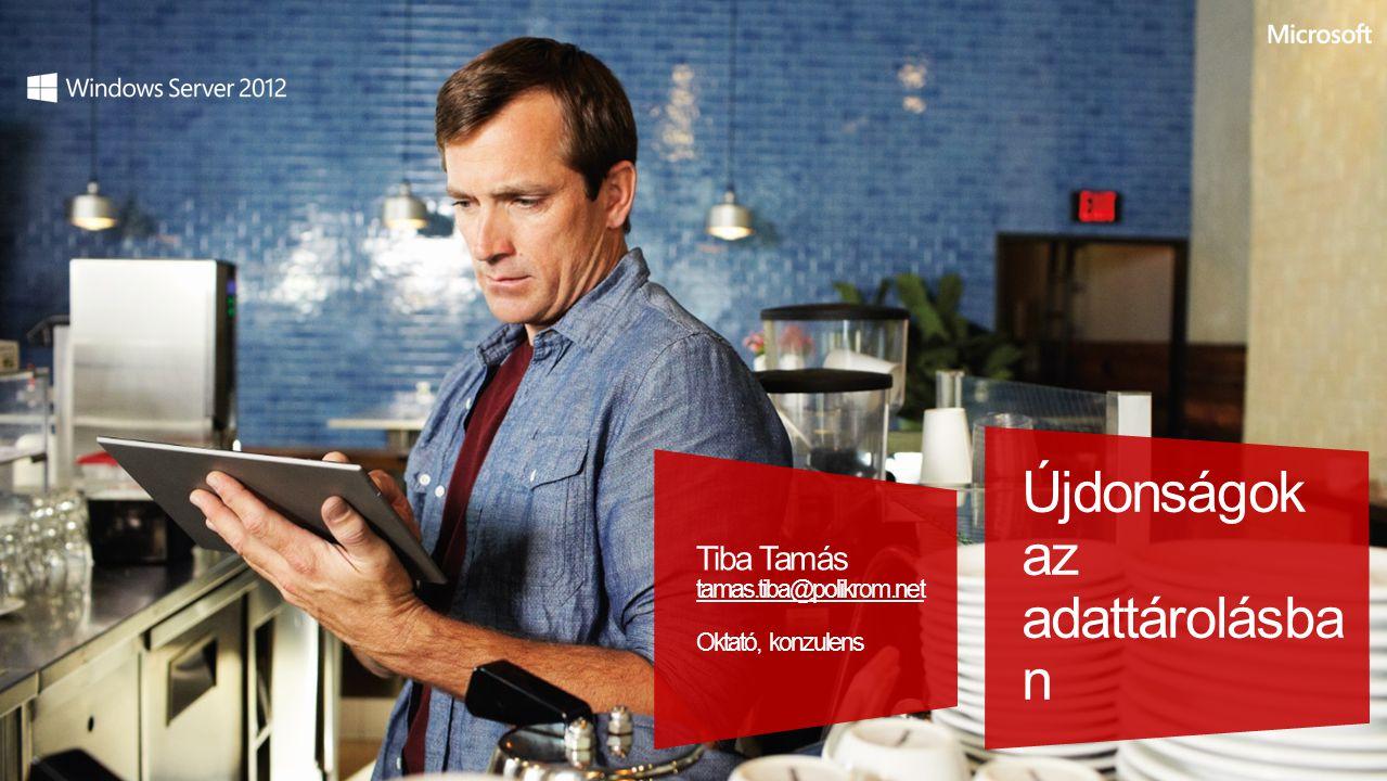 Windows 2012 a kisvállalatoknak  Megbízható adattárolás – Storage Spaces +ReFS  Olcsó háttértárhozzáférés – iSCSI Target Server  Költségmegtakarítás – Thin Provisioning  Költségmegtakarítás – Deduplikáció  Kevesebb időráfordítás – Új menedzsment