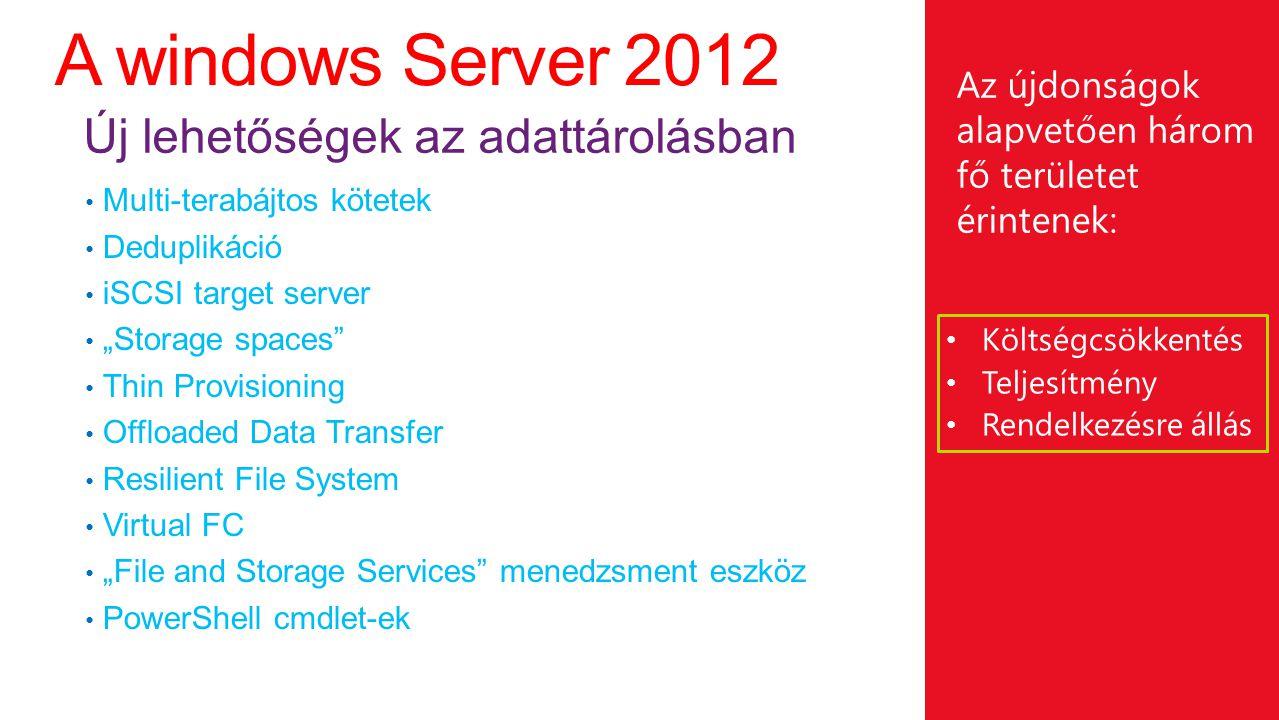 iSCSI Storage Spaces Deduplikáció Thin Provisioning Menedzsment Két új (felújított) dolog: iSCSI Target Network Boot Költségek Tévhitek: Az iSCSI olcsó Az iSCSI lassú Az iSCSI nem megbízható A valóság: Az iSCSI skálázható Ha a költség számít – olcsó Ha teljesítmény kell – gyors Ha megbízhatóság - redundáns Nagy teljesítményű vállalati tároló Windows Server 2012 iSCSI Target Server Kisebb teljesítményigényű szerverek FCEthernet / iSCSI Storage Spaces