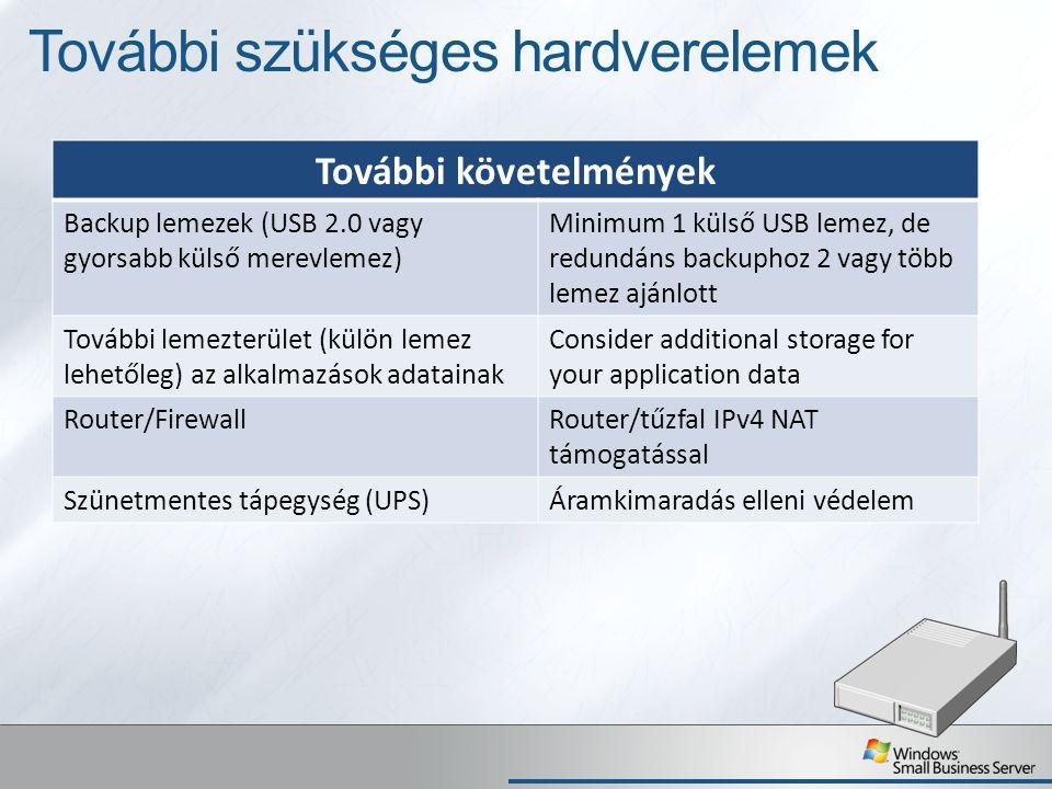 További szükséges hardverelemek További követelmények Backup lemezek (USB 2.0 vagy gyorsabb külső merevlemez) Minimum 1 külső USB lemez, de redundáns