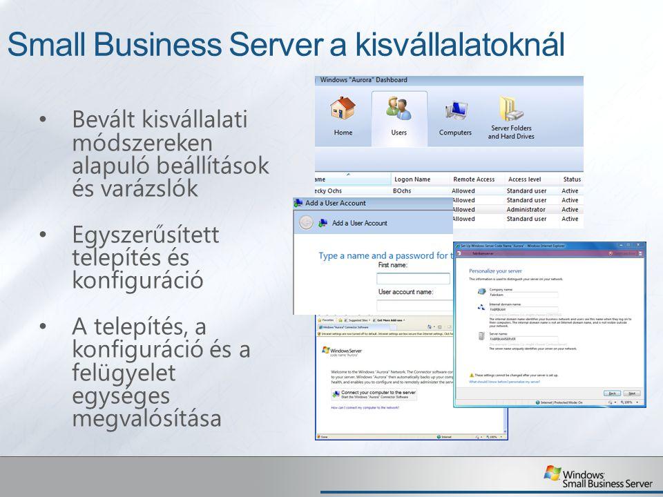 Small Business Server a kisvállalatoknál Bevált kisvállalati módszereken alapuló beállítások és varázslók Egyszerűsített telepítés és konfiguráció A t