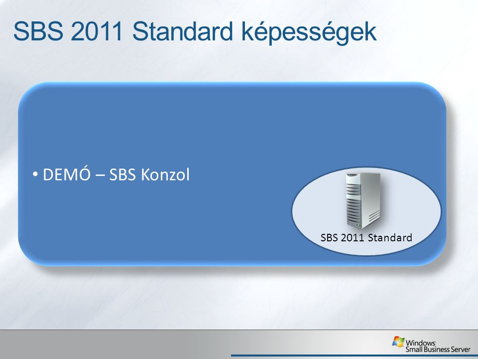 DEMÓ – SBS Konzol SBS 2011 Standard képességek SBS 2011 Standard