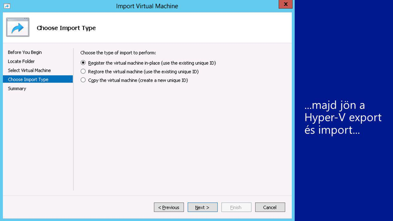 ...majd jön a Hyper-V export és import...