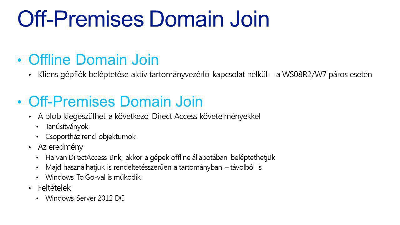 Off-Premises Domain Join Offline Domain Join Kliens gépfiók beléptetése aktív tartományvezérlő kapcsolat nélkül – a WS08R2/W7 páros esetén Off-Premise