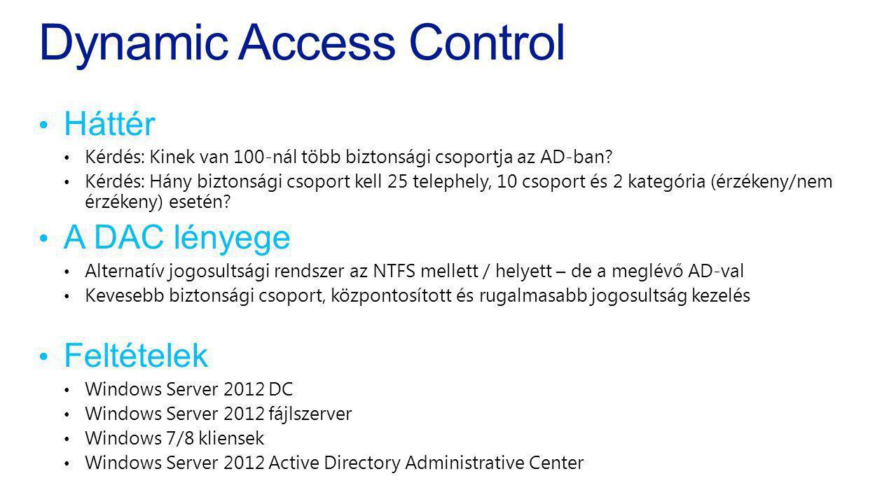 Dynamic Access Control Háttér Kérdés: Kinek van 100-nál több biztonsági csoportja az AD-ban? Kérdés: Hány biztonsági csoport kell 25 telephely, 10 cso