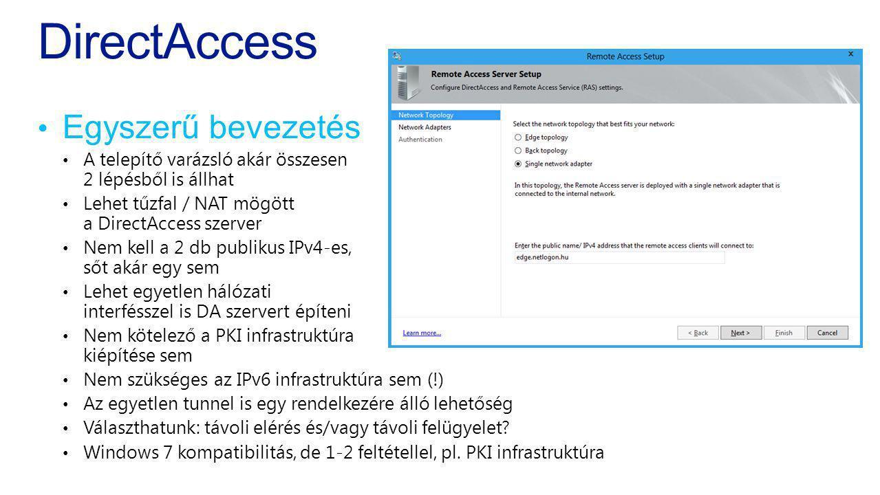 DirectAccess Egyszerű bevezetés A telepítő varázsló akár összesen 2 lépésből is állhat Lehet tűzfal / NAT mögött a DirectAccess szerver Nem kell a 2 d