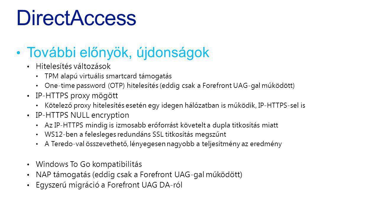 DirectAccess További előnyök, újdonságok Hitelesítés változások TPM alapú virtuális smartcard támogatás One-time password (OTP) hitelesítés (eddig csa