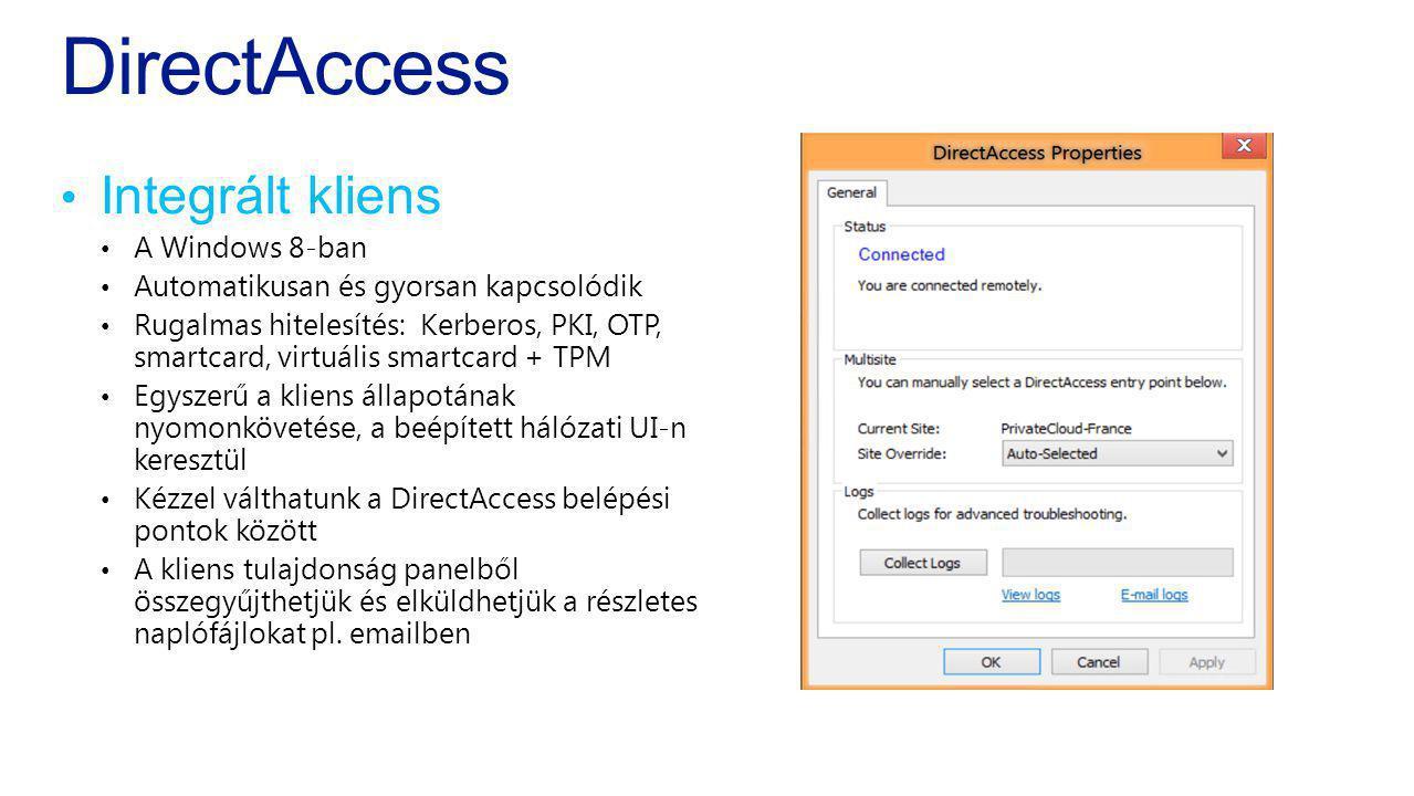 DirectAccess Integrált kliens A Windows 8-ban Automatikusan és gyorsan kapcsolódik Rugalmas hitelesítés: Kerberos, PKI, OTP, smartcard, virtuális smar