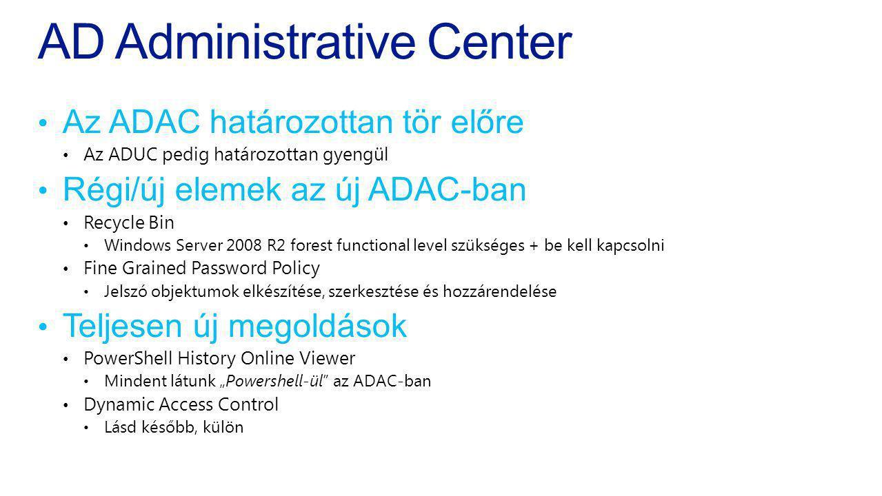 AD Administrative Center Az ADAC határozottan tör előre Az ADUC pedig határozottan gyengül Régi/új elemek az új ADAC-ban Recycle Bin Windows Server 20