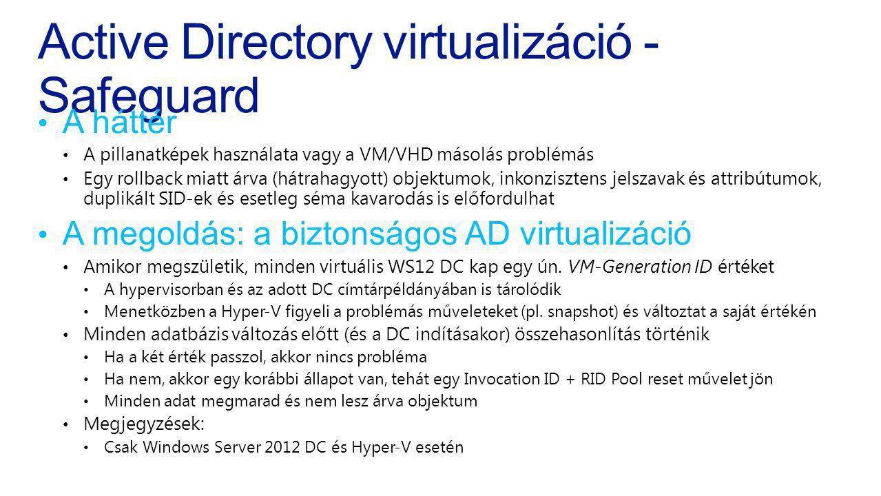 Active Directory virtualizáció - Safeguard A háttér A pillanatképek használata vagy a VM/VHD másolás problémás Egy rollback miatt árva (hátrahagyott)