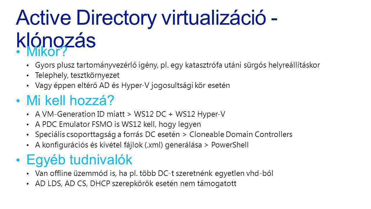 Active Directory virtualizáció - klónozás Mikor? Gyors plusz tartományvezérlő igény, pl. egy katasztrófa utáni sürgős helyreállításkor Telephely, tesz