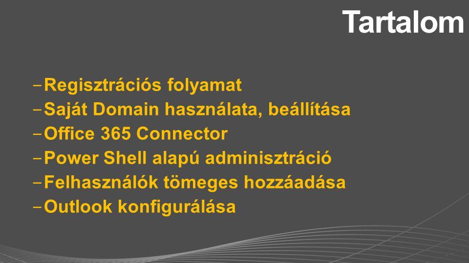 − Regisztrációs folyamat − Saját Domain használata, beállítása − Office 365 Connector − Power Shell alapú adminisztráció − Felhasználók tömeges hozzáa