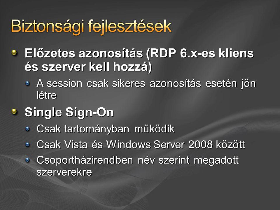 Előzetes azonosítás (RDP 6.x-es kliens és szerver kell hozzá) A session csak sikeres azonosítás esetén jön létre Single Sign-On Csak tartományban működik Csak Vista és Windows Server 2008 között Csoportházirendben név szerint megadott szerverekre