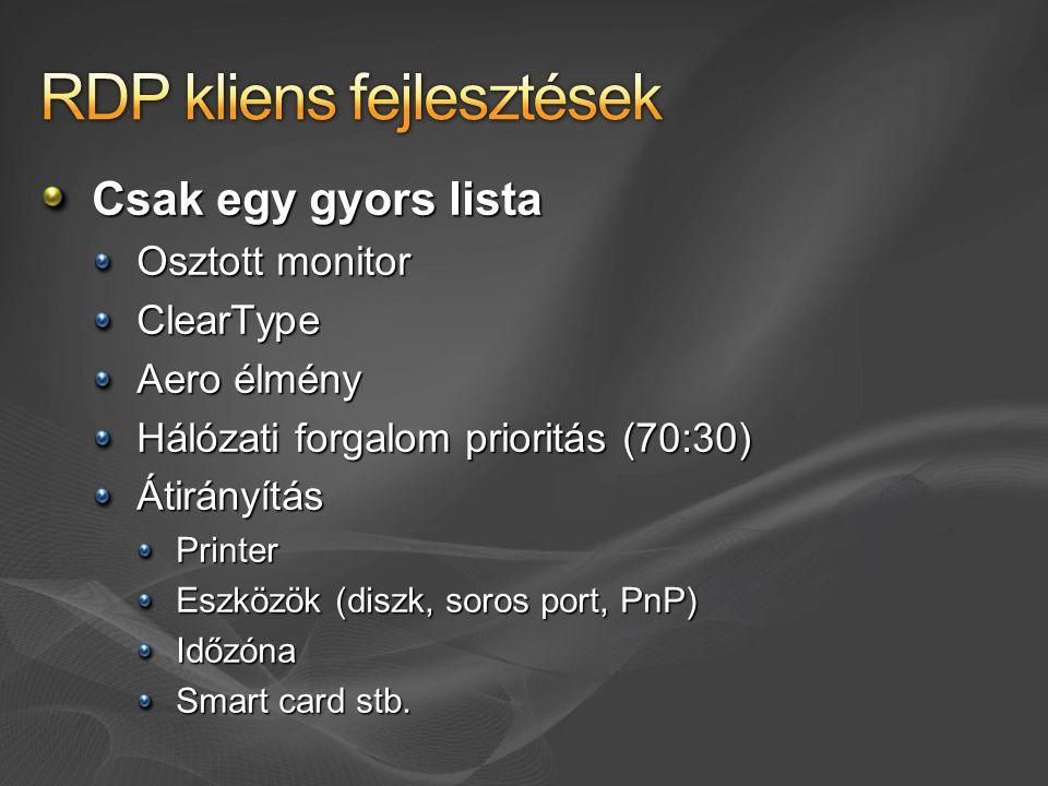 Csak egy gyors lista Osztott monitor ClearType Aero élmény Hálózati forgalom prioritás (70:30) ÁtirányításPrinter Eszközök (diszk, soros port, PnP) Időzóna Smart card stb.