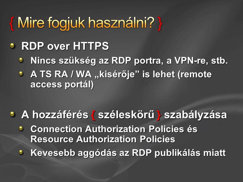 """RDP over HTTPS Nincs szükség az RDP portra, a VPN-re, stb. A TS RA / WA """"kisérője"""" is lehet (remote access portál) A hozzáférés { széleskörű } szabály"""